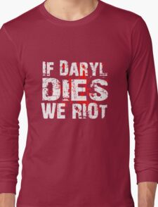 If Daryl Dies We Riot! Long Sleeve T-Shirt