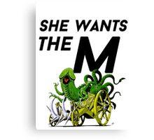 SHE WANTS THE M(ARA) Canvas Print