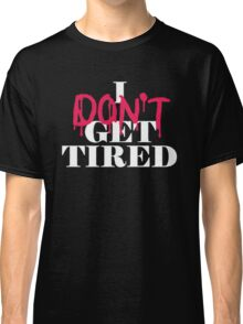 I dont get tired #idgt idgt Classic T-Shirt
