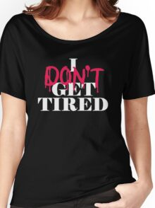 I dont get tired #idgt idgt Women's Relaxed Fit T-Shirt