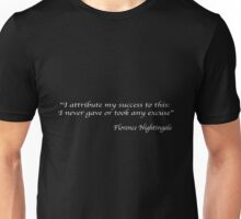 I attribute my success to this: I never gave or took any excuse. –Florence Nightingale Unisex T-Shirt