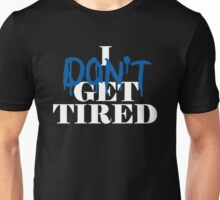 i don't get tired idgt #idgt Unisex T-Shirt