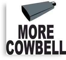 SNL More Cowbell Funny Geek Nerd Canvas Print