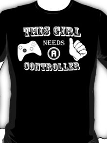This Girl Needs A Controller Funny Geek Nerd T-Shirt