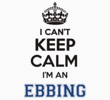 I cant keep calm Im an EBBING by icant