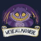We're all mad here by Donnie Illustration