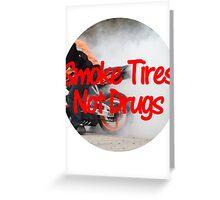 Smoke Tires Not Drugs Greeting Card