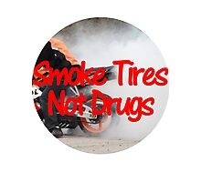 Smoke Tires Not Drugs Photographic Print
