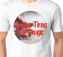 Smoke Tires Not Drugs Unisex T-Shirt