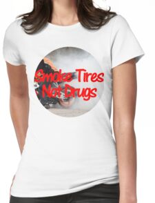 Smoke Tires Not Drugs Womens Fitted T-Shirt