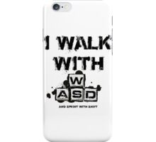 I WALK WITH WASD (And Sprint with Shift) iPhone Case/Skin