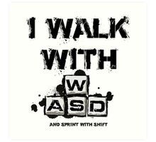 I WALK WITH WASD (And Sprint with Shift) Art Print