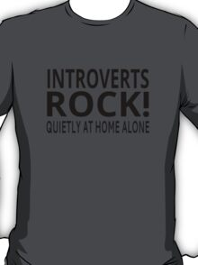 Introverts Rock! Quietly At Home Alone T-Shirt