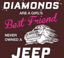 Whoever Said Diamonds Are A Girl's Best Friend Never Owned A Jeep by crazyarts