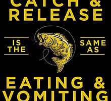 Catch and release is this same as eating and vomiting by teeshoppy