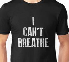 I CAN'T BREATHE Unisex T-Shirt
