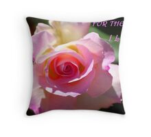 For The One I Love Throw Pillow