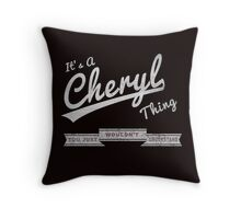 It's A Cheryl Thing.. You Wouldn't Understand! Throw Pillow