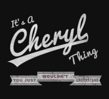 It's A Cheryl Thing.. You Wouldn't Understand! by incetelso