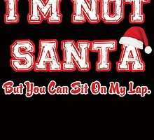I'M Not Santa But You Can Sit On My Lap by crazyarts