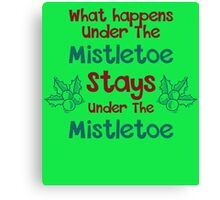 What Happens Under The Mistletoe Stays Under The Mistletoe Canvas Print