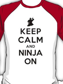 Keep Calm and Ninja On T-Shirt