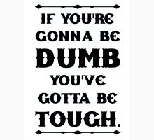 If You're Gonna Be Dumb You gotta Be Tough - white Unisex T-Shirt