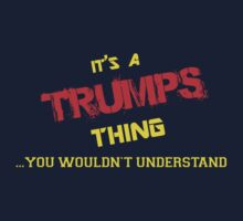 It's A TRUMPS thing, you wouldn't understand !! by itsmine