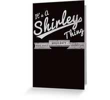 It's A Shirley Thing.. You Wouldn't Understand! Greeting Card