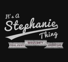 It's A Stephanie Thing.. You Wouldn't Understand! by incetelso
