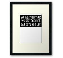 We Ride Together We Die together Bad boys for life (black) Framed Print