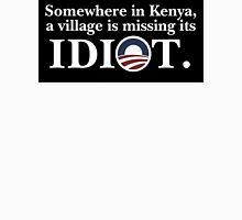 Somewhere in kenya a village is missing its idiot Unisex T-Shirt