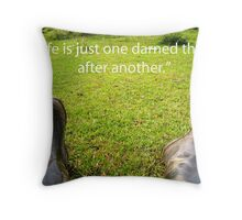Life is just one darned thing after another... Throw Pillow