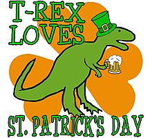 T-REX LOVES ST. PATRICK'S DAY Photographic Print