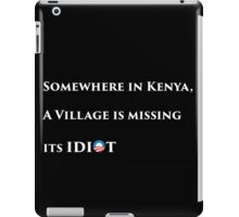 Somewhere in kenya a village is missing their idiot - wide iPad Case/Skin