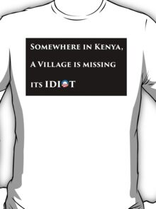 Somewhere in kenya a village is missing their idiot - wide T-Shirt