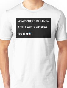 Somewhere in kenya a village is missing their idiot - wide Unisex T-Shirt