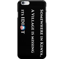 Somewhere in kenya a village is missing its idiot - long iPhone Case/Skin