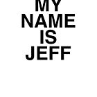 My name is Jeff by KushDesigns