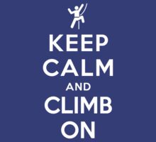 Keep Calm and Climb On by ilovedesign