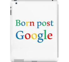 BORN POST GOOGLE iPad Case/Skin