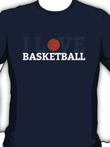 Basketball : I love basketball T-Shirt