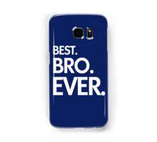 BEST. BRO. EVER. Samsung Galaxy Case/Skin