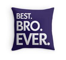 BEST. BRO. EVER. Throw Pillow