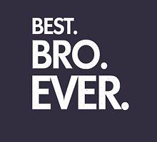 BEST. BRO. EVER. Unisex T-Shirt