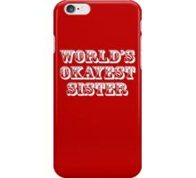 World's okayest sister iPhone Case/Skin