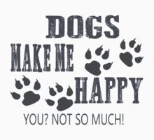 Dogs make me happy!  T-Shirt