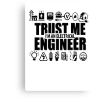 Trust me, I'm an electrical engineer Canvas Print