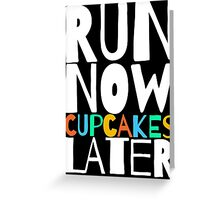 Run Now Cupcakes Later Greeting Card
