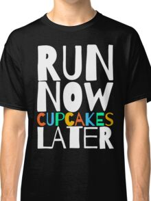 Run Now Cupcakes Later Classic T-Shirt